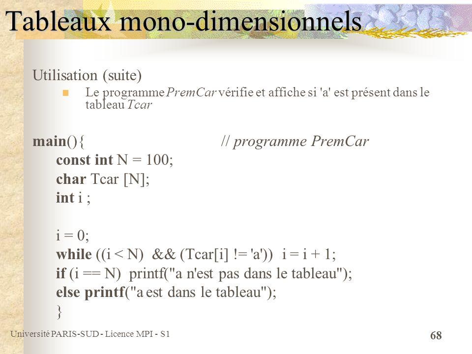 Université PARIS-SUD - Licence MPI - S1 68 Tableaux mono-dimensionnels Utilisation (suite) Le programme PremCar vérifie et affiche si 'a' est présent