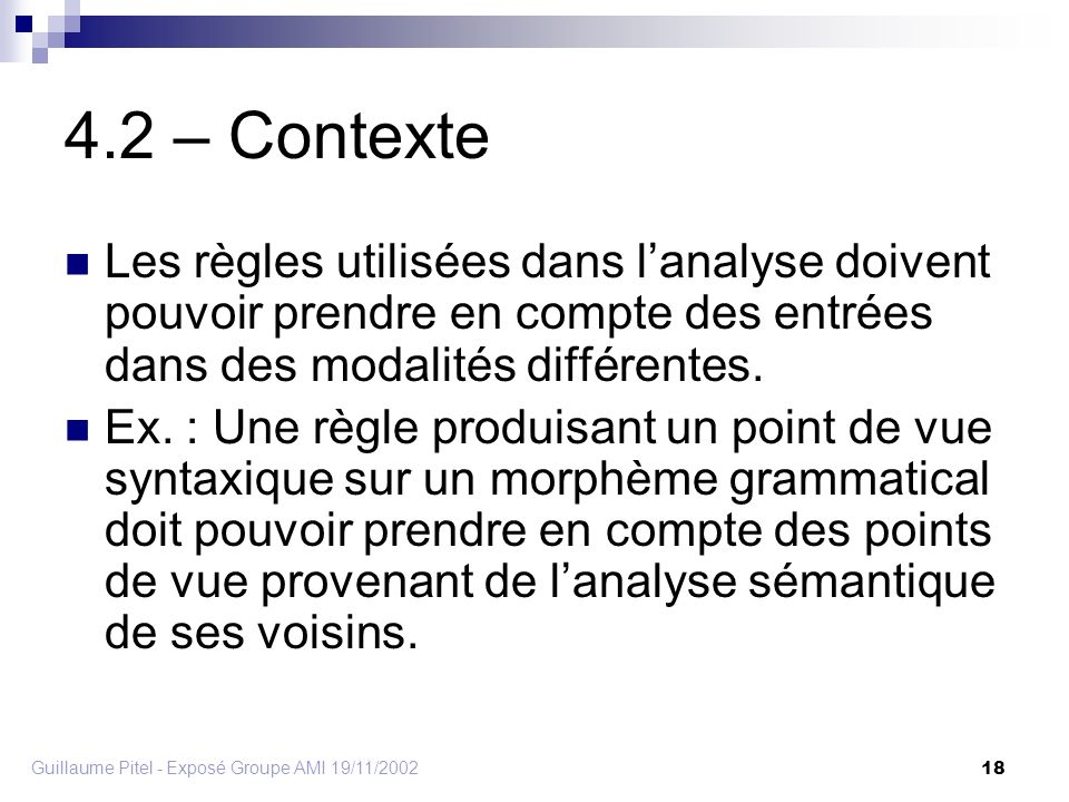Guillaume Pitel - Exposé Groupe AMI 19/11/2002 18 4.2 – Contexte Les règles utilisées dans lanalyse doivent pouvoir prendre en compte des entrées dans des modalités différentes.
