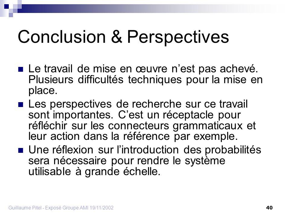 Guillaume Pitel - Exposé Groupe AMI 19/11/2002 40 Conclusion & Perspectives Le travail de mise en œuvre nest pas achevé.