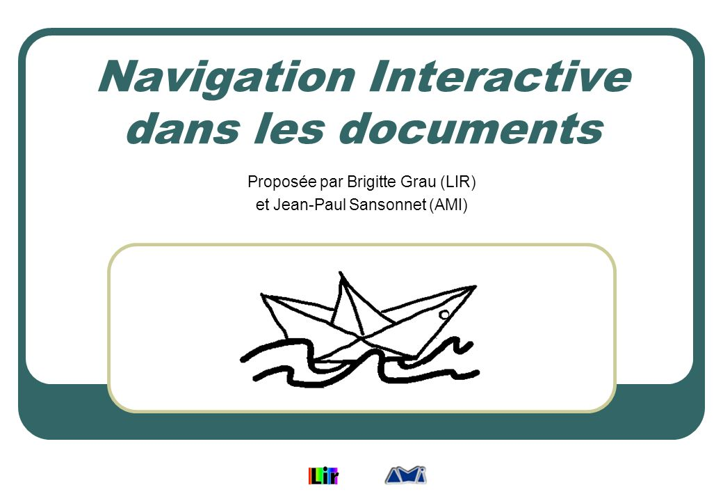Navigation Interactive dans les documents Proposée par Brigitte Grau (LIR) et Jean-Paul Sansonnet (AMI)