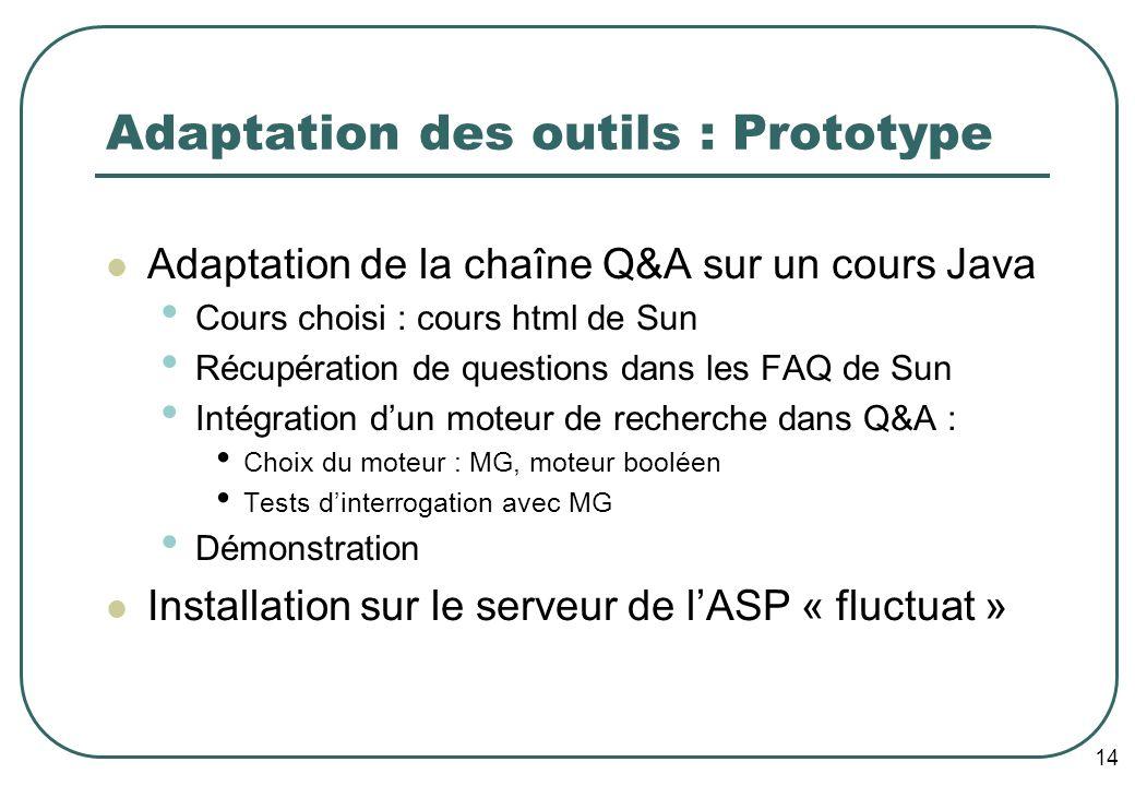 14 Adaptation des outils : Prototype Adaptation de la chaîne Q&A sur un cours Java Cours choisi : cours html de Sun Récupération de questions dans les