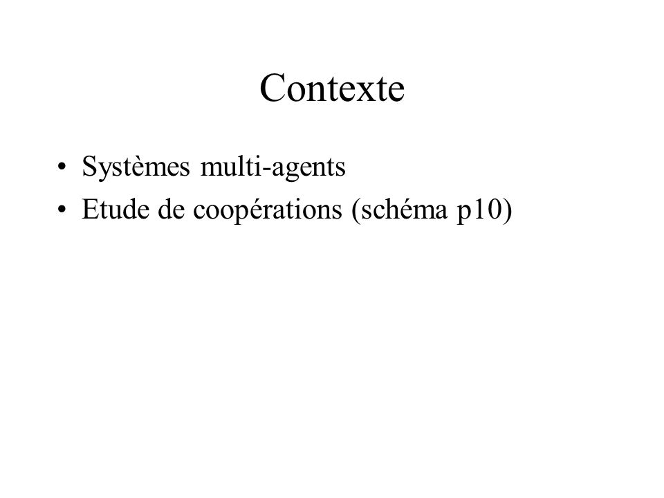 Contexte Systèmes multi-agents Etude de coopérations (schéma p10)