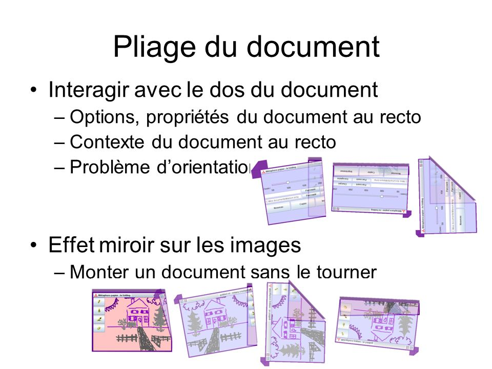 Pliage du document Interagir avec le dos du document –Options, propriétés du document au recto –Contexte du document au recto –Problème dorientation E