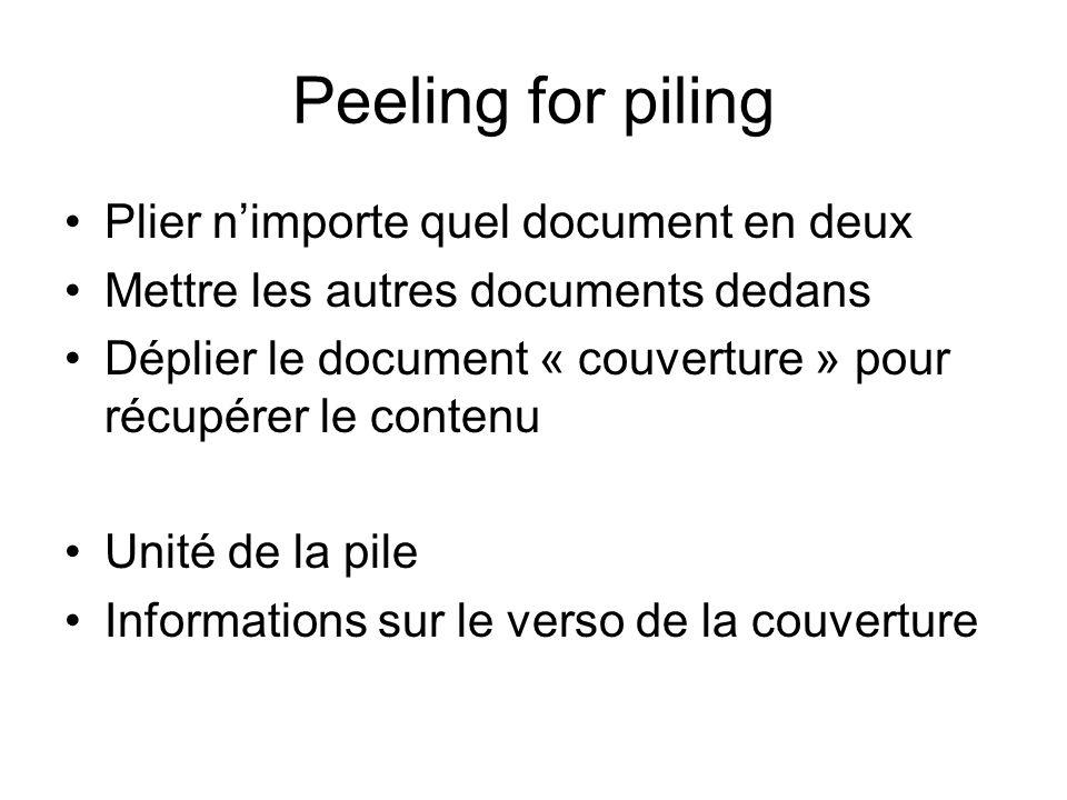 Peeling for piling Plier nimporte quel document en deux Mettre les autres documents dedans Déplier le document « couverture » pour récupérer le contenu Unité de la pile Informations sur le verso de la couverture