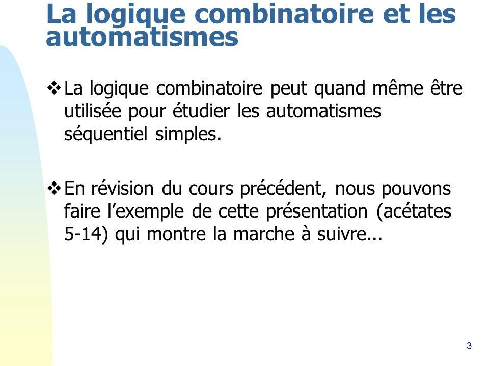 3 La logique combinatoire et les automatismes La logique combinatoire peut quand même être utilisée pour étudier les automatismes séquentiel simples.