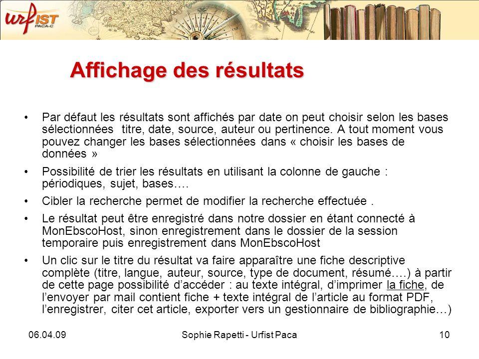 06.04.09Sophie Rapetti - Urfist Paca10 Affichage des résultats Par défaut les résultats sont affichés par date on peut choisir selon les bases sélectionnées titre, date, source, auteur ou pertinence.
