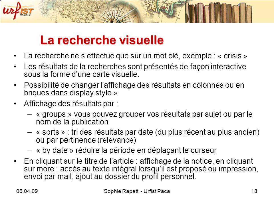 06.04.09Sophie Rapetti - Urfist Paca18 La recherche visuelle La recherche ne seffectue que sur un mot clé, exemple : « crisis » Les résultats de la recherches sont présentés de façon interactive sous la forme dune carte visuelle.