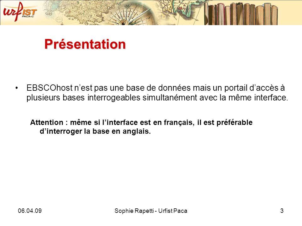 06.04.09Sophie Rapetti - Urfist Paca14 La sauvegarde des résultats dans mon profil (mon EBSCOhost) Les recherches effectuées dans EBSCOhost sont sauvegardées dans « votre dossier » –Articles, images, vidéo, autres….
