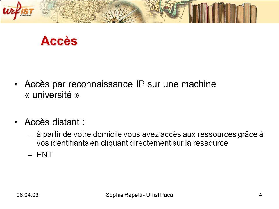 06.04.09Sophie Rapetti - Urfist Paca4 Accès Accès par reconnaissance IP sur une machine « université » Accès distant : –à partir de votre domicile vous avez accès aux ressources grâce à vos identifiants en cliquant directement sur la ressource –ENT