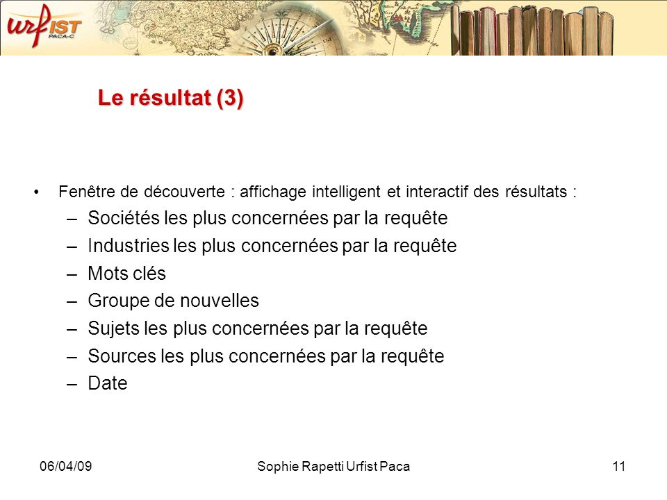 06/04/09Sophie Rapetti Urfist Paca11 Le résultat (3) Fenêtre de découverte : affichage intelligent et interactif des résultats : –Sociétés les plus co