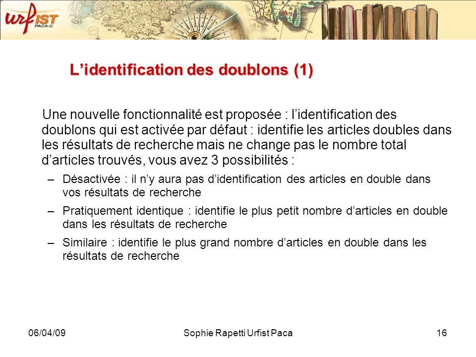 06/04/09Sophie Rapetti Urfist Paca16 Lidentification des doublons (1) Une nouvelle fonctionnalité est proposée : lidentification des doublons qui est