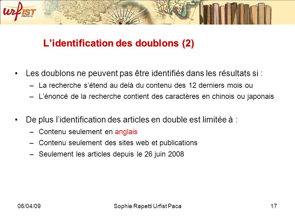 06/04/09Sophie Rapetti Urfist Paca17 Lidentification des doublons (2) Les doublons ne peuvent pas être identifiés dans les résultats si : –La recherch