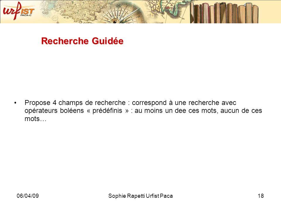 06/04/09Sophie Rapetti Urfist Paca18 Recherche Guidée Propose 4 champs de recherche : correspond à une recherche avec opérateurs boléens « prédéfinis