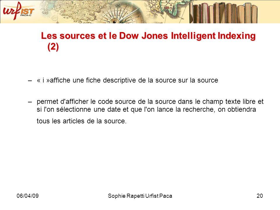 06/04/09Sophie Rapetti Urfist Paca20 Les sources et le Dow Jones Intelligent Indexing (2) –« i »affiche une fiche descriptive de la source sur la sour