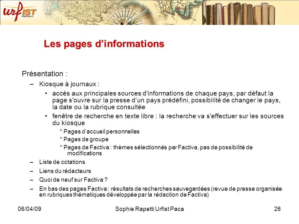 06/04/09Sophie Rapetti Urfist Paca26 Les pages dinformations Présentation : –Kiosque à journaux : accès aux principales sources d'informations de chaq