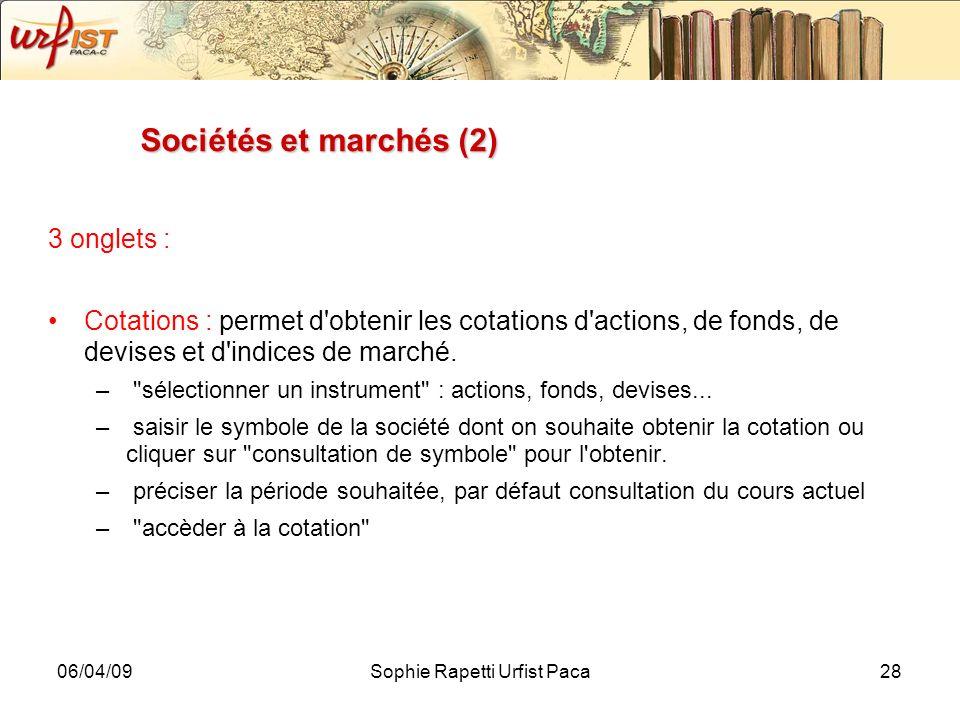 06/04/09Sophie Rapetti Urfist Paca28 Sociétés et marchés (2) 3 onglets : Cotations : permet d'obtenir les cotations d'actions, de fonds, de devises et