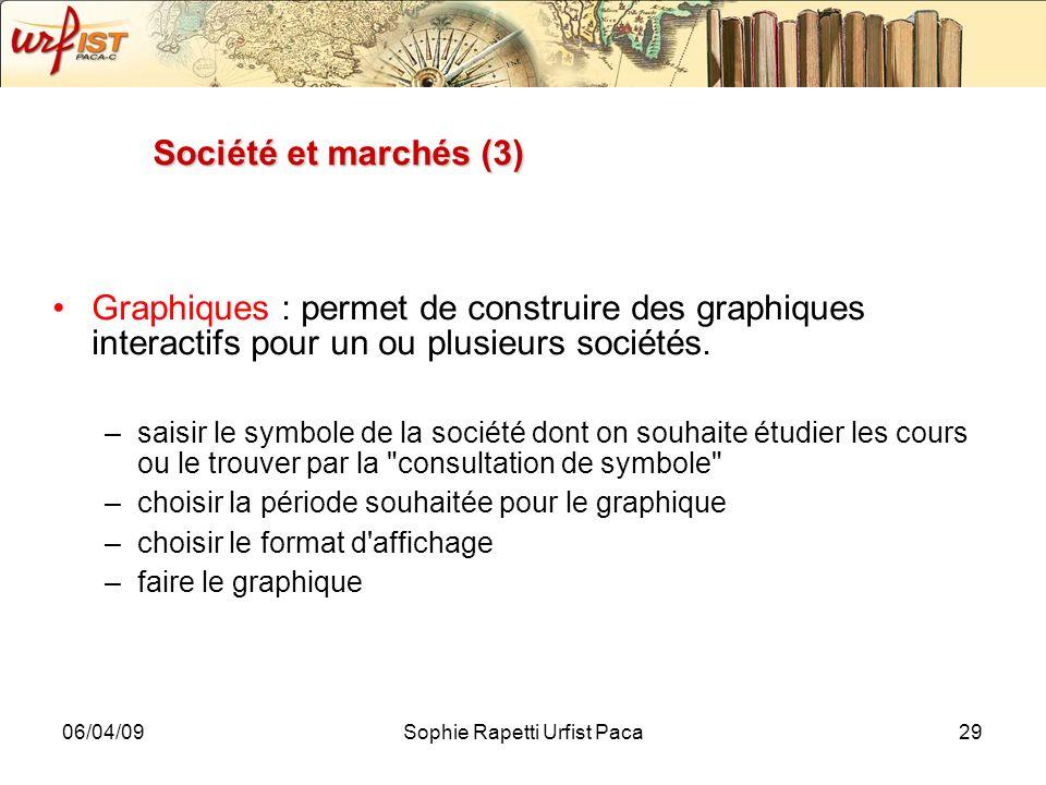 06/04/09Sophie Rapetti Urfist Paca29 Société et marchés (3) Graphiques : permet de construire des graphiques interactifs pour un ou plusieurs sociétés