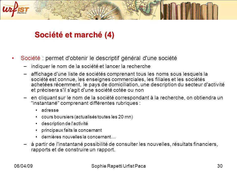 06/04/09Sophie Rapetti Urfist Paca30 Société et marché (4) Société : permet d'obtenir le descriptif général d'une société –indiquer le nom de la socié