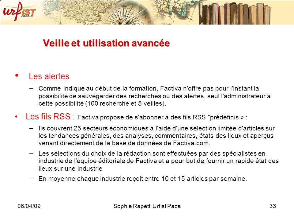 06/04/09Sophie Rapetti Urfist Paca33 Veille et utilisation avancée Les alertes –Comme indiqué au début de la formation, Factiva n'offre pas pour l'ins