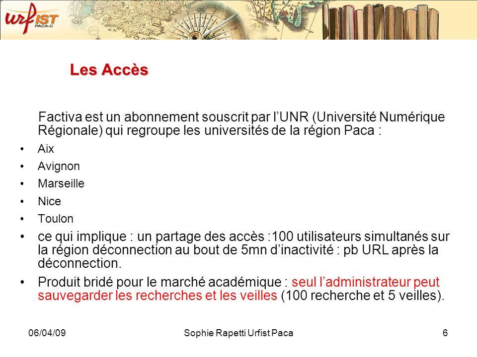 06/04/09Sophie Rapetti Urfist Paca7 Les modes daccès Accès par reconnaissance IP : toujours se connecter avec l URL fournie par le SCD, si l on se connecte via l adresse factiva.fr il sera demandé de s identifier et l accès aux ressources ne sera pas possible.