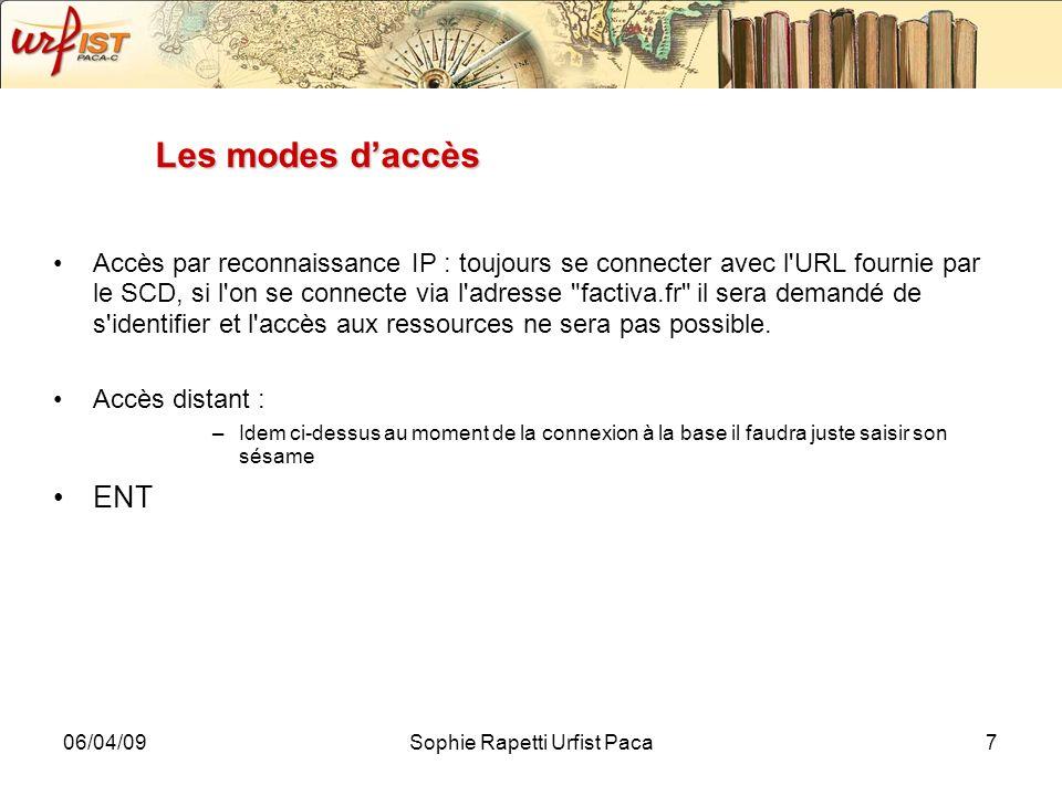 06/04/09Sophie Rapetti Urfist Paca7 Les modes daccès Accès par reconnaissance IP : toujours se connecter avec l'URL fournie par le SCD, si l'on se con