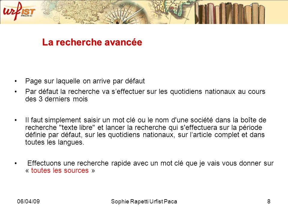 06/04/09Sophie Rapetti Urfist Paca8 La recherche avancée Page sur laquelle on arrive par défaut Par défaut la recherche va seffectuer sur les quotidie