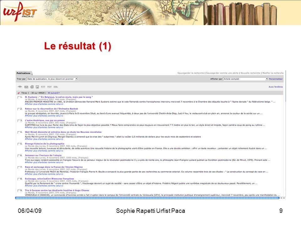 06/04/09Sophie Rapetti Urfist Paca10 Le résultat (2) Affichage du résultat en 3 onglets (Publications, Sites Web, Photos), les résultats contiennent les informations suivantes : titre, nom de la source, date, nombre de mots, la langue et les premières phrases du texte.