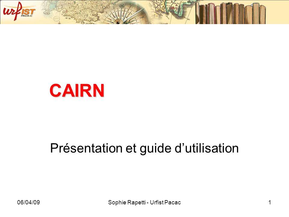 06/04/09Sophie Rapetti - Urfist Pacac1 CAIRN Présentation et guide dutilisation