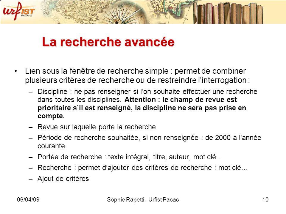 06/04/09Sophie Rapetti - Urfist Pacac10 La recherche avancée Lien sous la fenêtre de recherche simple : permet de combiner plusieurs critères de reche