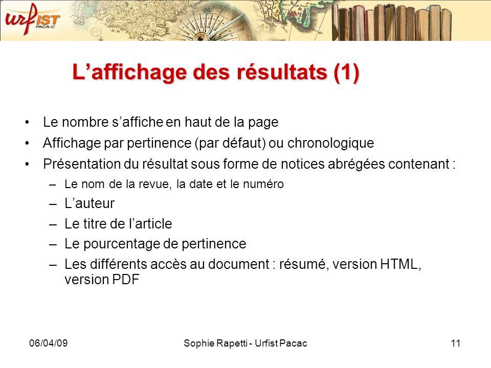 06/04/09Sophie Rapetti - Urfist Pacac11 Laffichage des résultats (1) Le nombre saffiche en haut de la page Affichage par pertinence (par défaut) ou ch