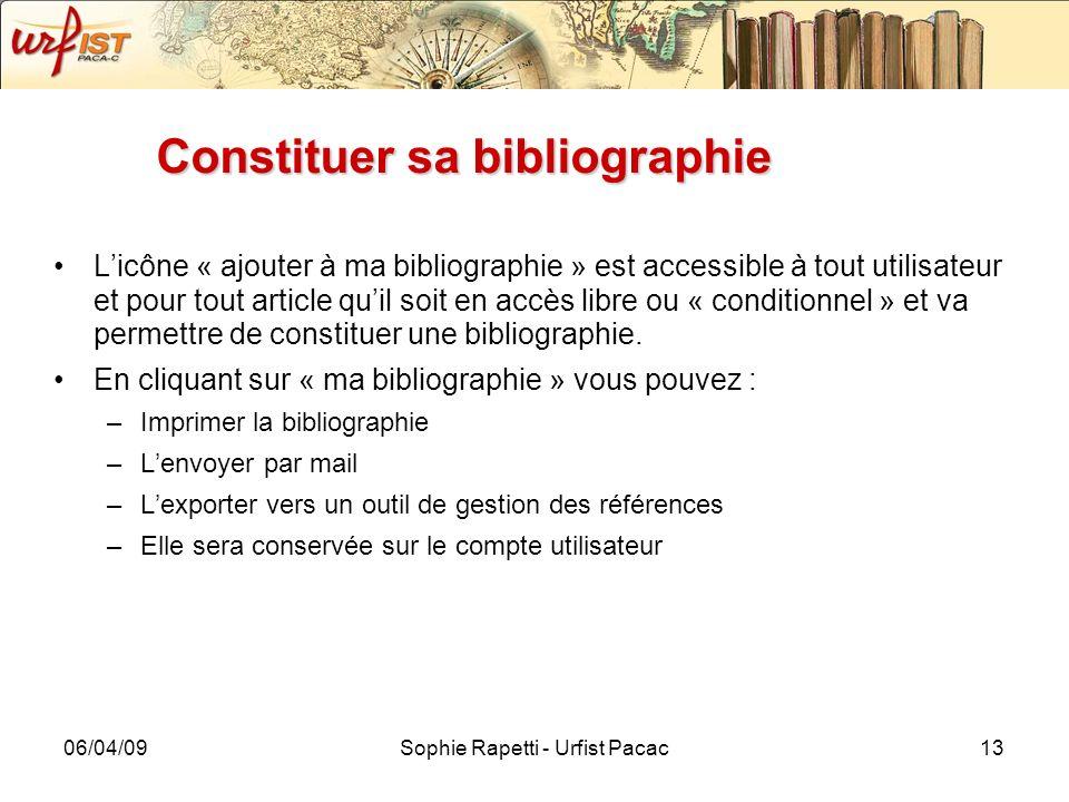 06/04/09Sophie Rapetti - Urfist Pacac13 Constituer sa bibliographie Licône « ajouter à ma bibliographie » est accessible à tout utilisateur et pour to