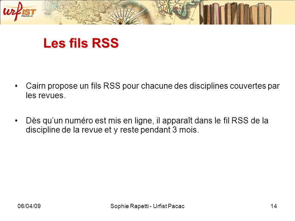 06/04/09Sophie Rapetti - Urfist Pacac14 Les fils RSS Cairn propose un fils RSS pour chacune des disciplines couvertes par les revues. Dès quun numéro
