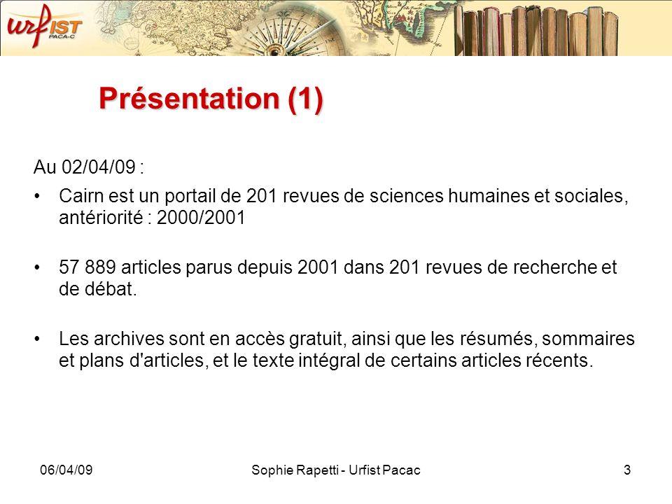 06/04/09Sophie Rapetti - Urfist Pacac3 Présentation (1) Au 02/04/09 : Cairn est un portail de 201 revues de sciences humaines et sociales, antériorité