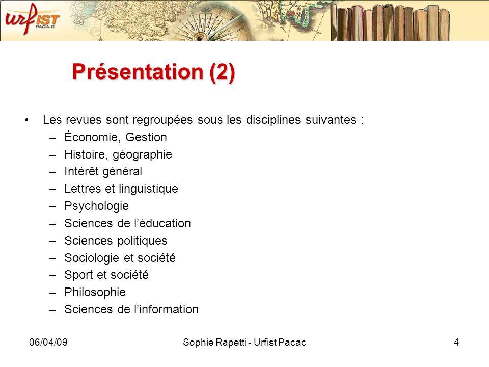 06/04/09Sophie Rapetti - Urfist Pacac4 Présentation (2) Les revues sont regroupées sous les disciplines suivantes : –Économie, Gestion –Histoire, géog