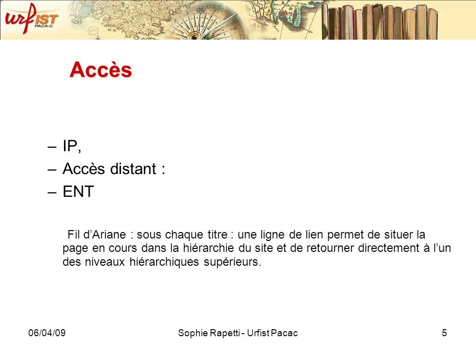 06/04/09Sophie Rapetti - Urfist Pacac5 Accès –IP, –Accès distant : –ENT Fil dAriane : sous chaque titre : une ligne de lien permet de situer la page e