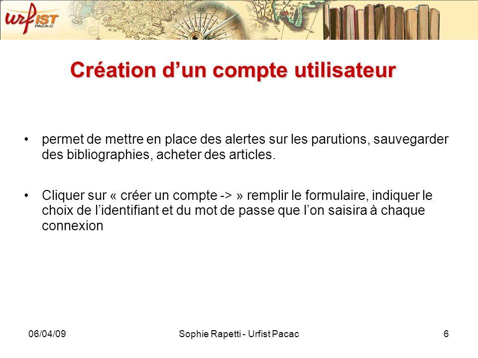 06/04/09Sophie Rapetti - Urfist Pacac6 Création dun compte utilisateur permet de mettre en place des alertes sur les parutions, sauvegarder des biblio
