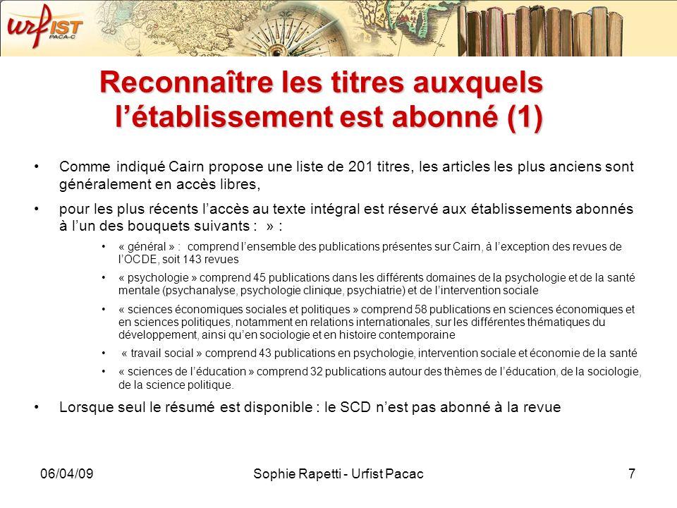 06/04/09Sophie Rapetti - Urfist Pacac7 Reconnaître les titres auxquels létablissement est abonné (1) Comme indiqué Cairn propose une liste de 201 titr