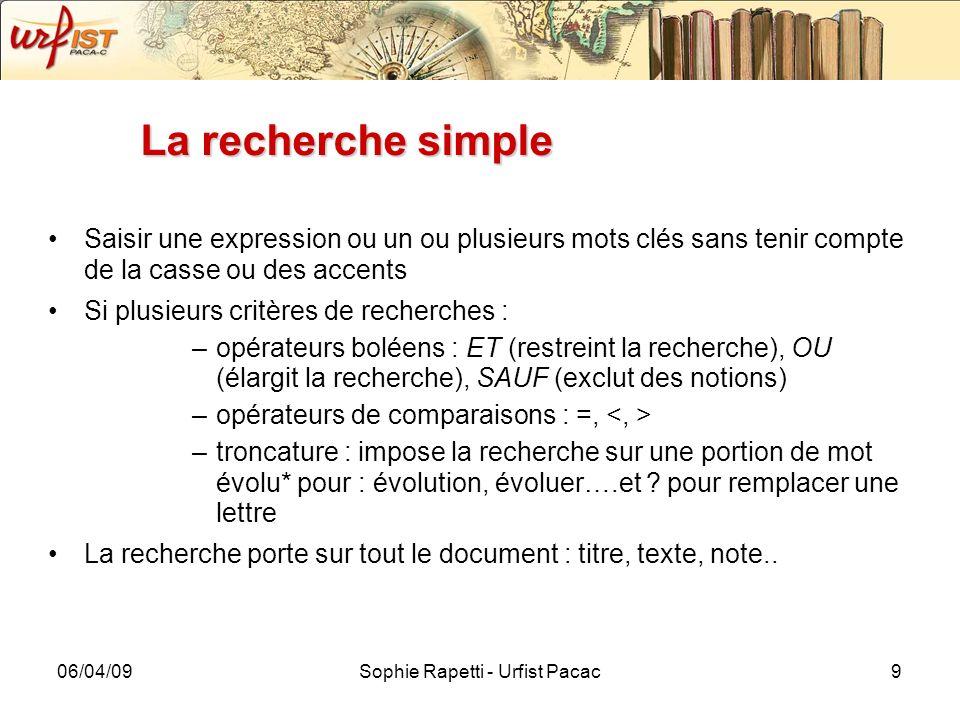 06/04/09Sophie Rapetti - Urfist Pacac9 La recherche simple Saisir une expression ou un ou plusieurs mots clés sans tenir compte de la casse ou des acc