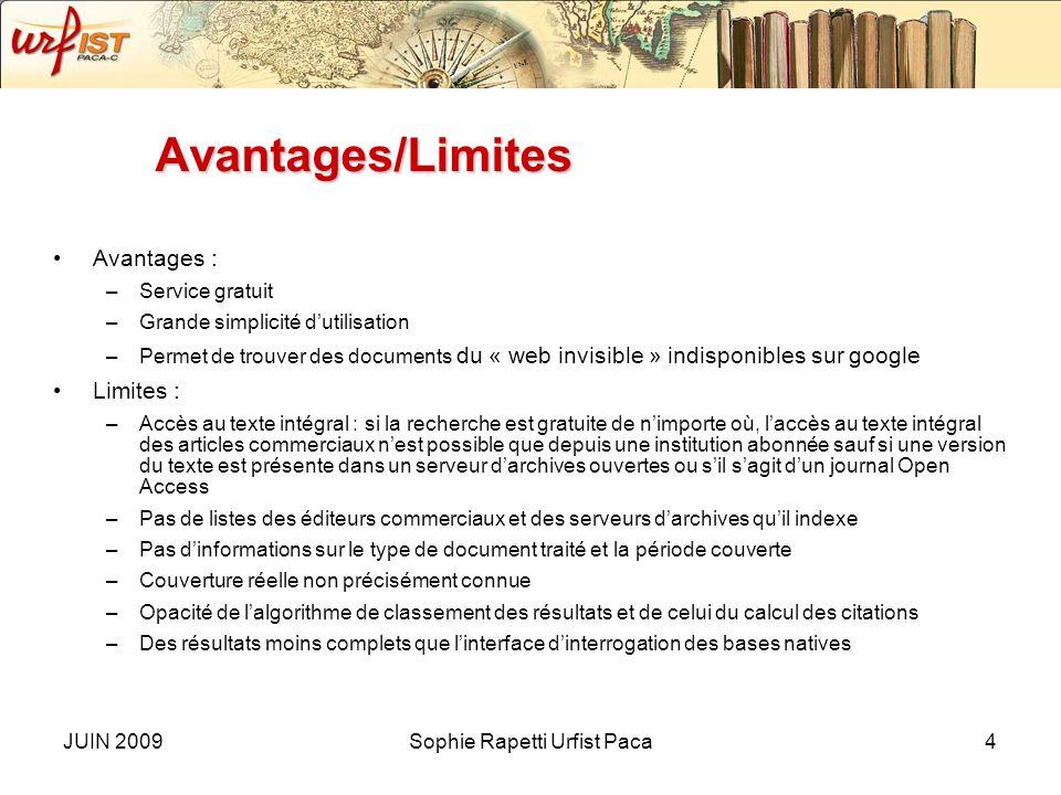 JUIN 2009Sophie Rapetti Urfist Paca3 Présentation Accès : http://scholar.google.fr/ ou www.scholar.google.com : interface différente et surtout en ang