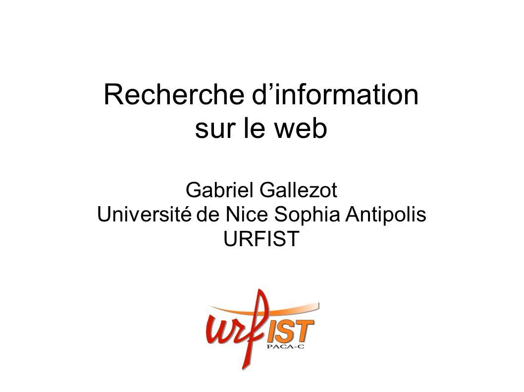 Recherche dinformation sur le web Gabriel Gallezot Université de Nice Sophia Antipolis URFIST