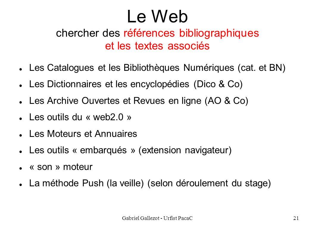 Gabriel Gallezot - Urfist PacaC21 Le Web chercher des références bibliographiques et les textes associés Les Catalogues et les Bibliothèques Numériques (cat.
