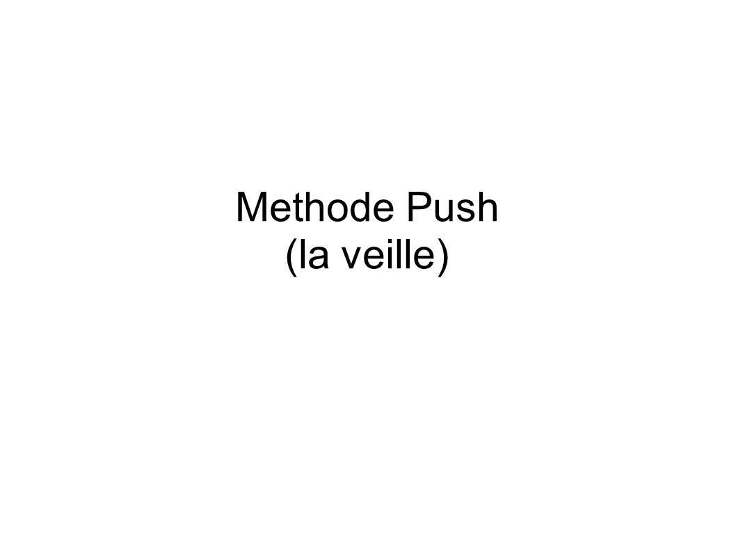 Methode Push (la veille)