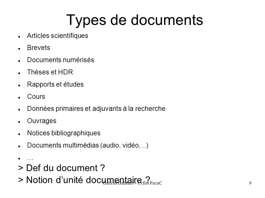 Gabriel Gallezot - Urfist PacaC9 Types de documents Articles scientifiques Brevets Documents numérisés Thèses et HDR Rapports et études Cours Données primaires et adjuvants à la recherche Ouvrages Notices bibliographiques Documents multimédias (audio, vidéo,..) … > Def du document .