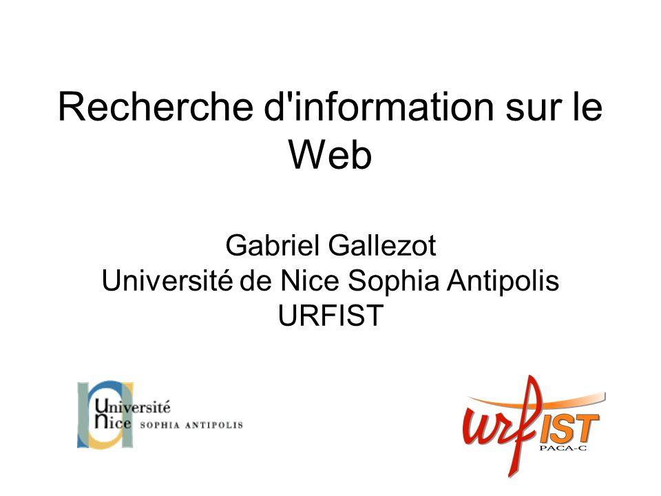 Recherche d information sur le Web Gabriel Gallezot Université de Nice Sophia Antipolis URFIST
