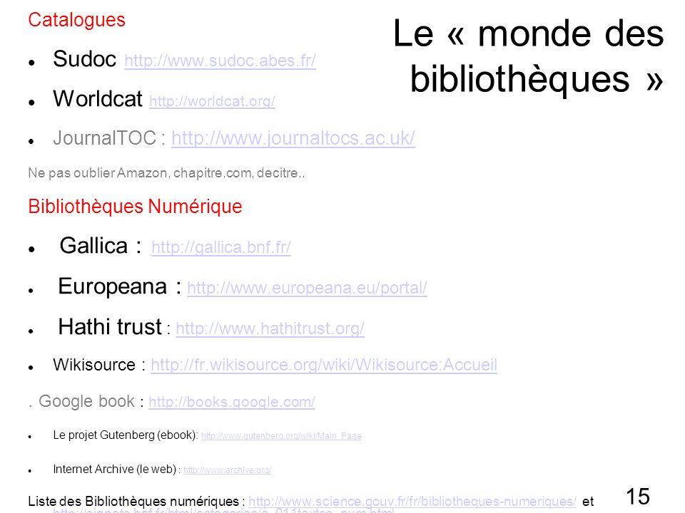 15 Le « monde des bibliothèques » Catalogues Sudoc http://www.sudoc.abes.fr/ http://www.sudoc.abes.fr/ Worldcat http://worldcat.org/ http://worldcat.org/ JournalTOC : http://www.journaltocs.ac.uk/http://www.journaltocs.ac.uk/ Ne pas oublier Amazon, chapitre.com, decitre..