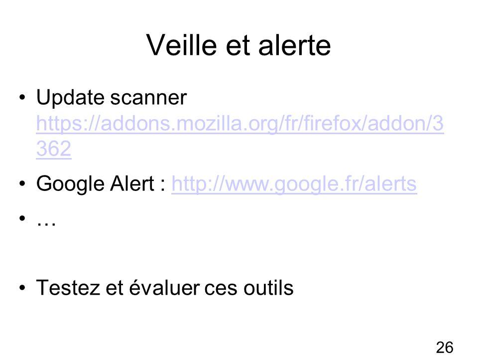 26 Veille et alerte Update scanner https://addons.mozilla.org/fr/firefox/addon/3 362 https://addons.mozilla.org/fr/firefox/addon/3 362 Google Alert : http://www.google.fr/alertshttp://www.google.fr/alerts … Testez et évaluer ces outils