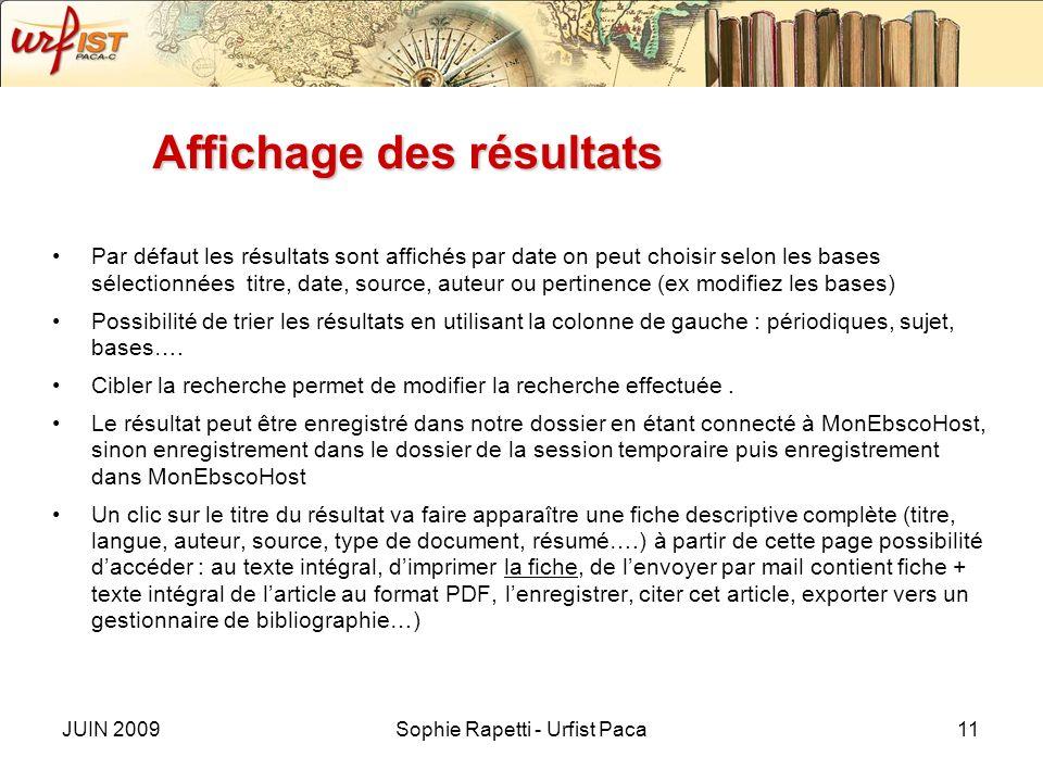 JUIN 2009Sophie Rapetti - Urfist Paca11 Affichage des résultats Par défaut les résultats sont affichés par date on peut choisir selon les bases sélect