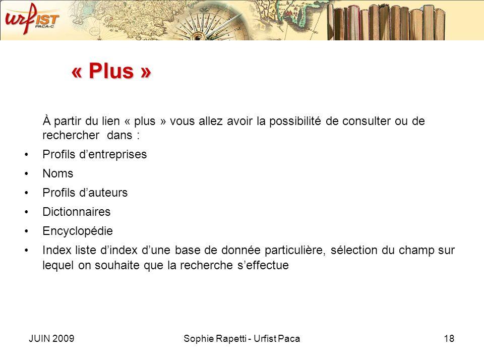 JUIN 2009Sophie Rapetti - Urfist Paca18 « Plus » À partir du lien « plus » vous allez avoir la possibilité de consulter ou de rechercher dans : Profil
