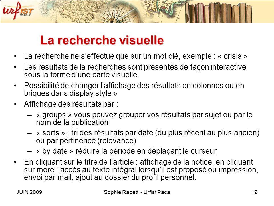 JUIN 2009Sophie Rapetti - Urfist Paca19 La recherche visuelle La recherche ne seffectue que sur un mot clé, exemple : « crisis » Les résultats de la recherches sont présentés de façon interactive sous la forme dune carte visuelle.