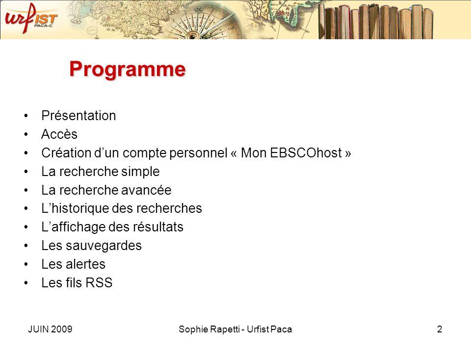 JUIN 2009Sophie Rapetti - Urfist Paca2 Programme Présentation Accès Création dun compte personnel « Mon EBSCOhost » La recherche simple La recherche a